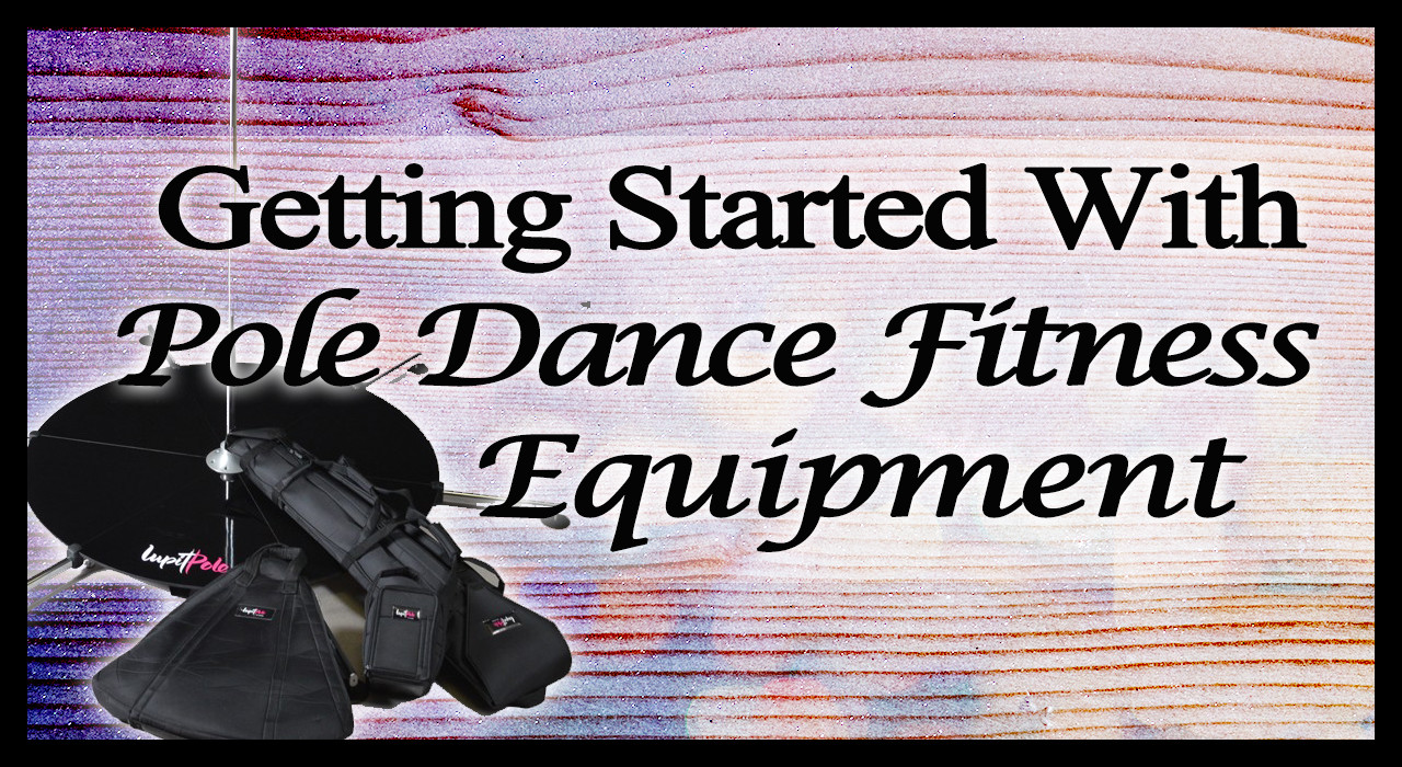 Getting Started With Pole Dance Fitness Equipment