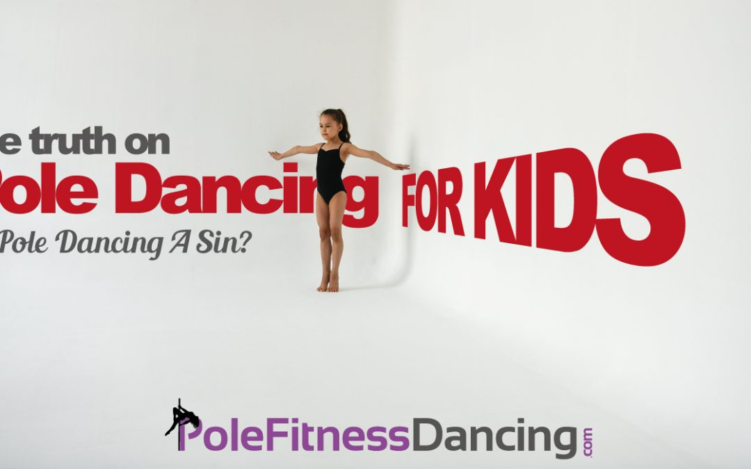 The Truth On Pole Dancing For Kids | Is Pole Dancing A Sin?