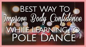 best way to improve body confidence while pole dancing
