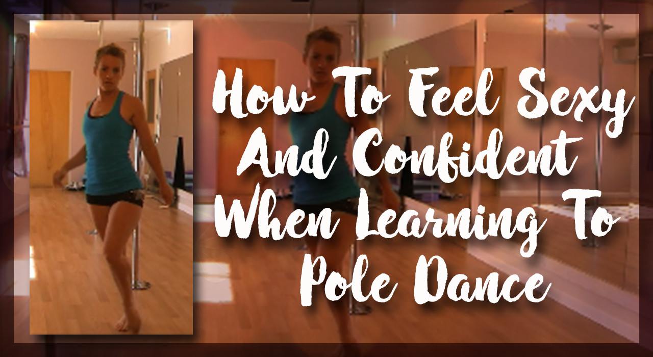 How to get better feel sexy and confident when learning pole dance