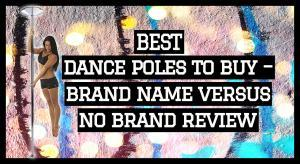 best dance poles to buy brand name versus no brand review