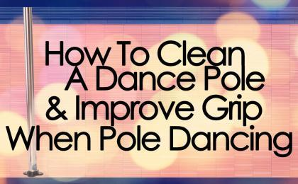 how to clean a dance pole and improve grip