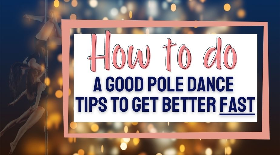 How to do a good pole dance tips to get better fast