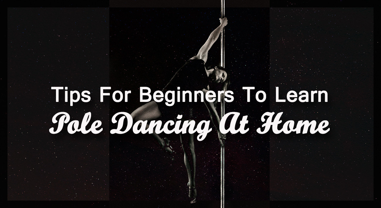Tips For Beginners To Learn Pole Dancing At Home