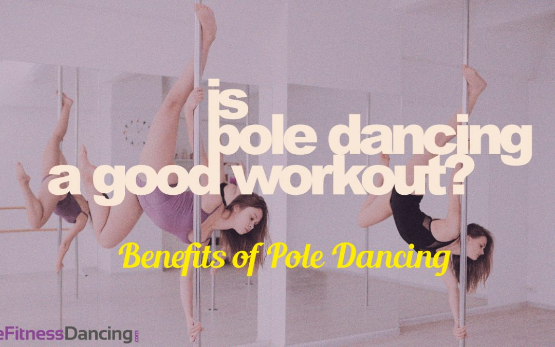 Is Pole Dancing A Good Workout? | Benefits of Pole Dancing