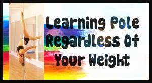 learning pole regardless of you weight