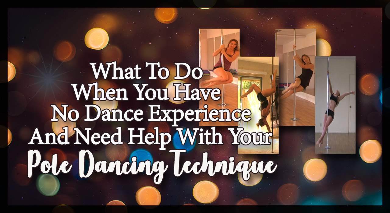 What To Do When You Have No Dance Experience And Need Help With Your Pole Dancing Technique