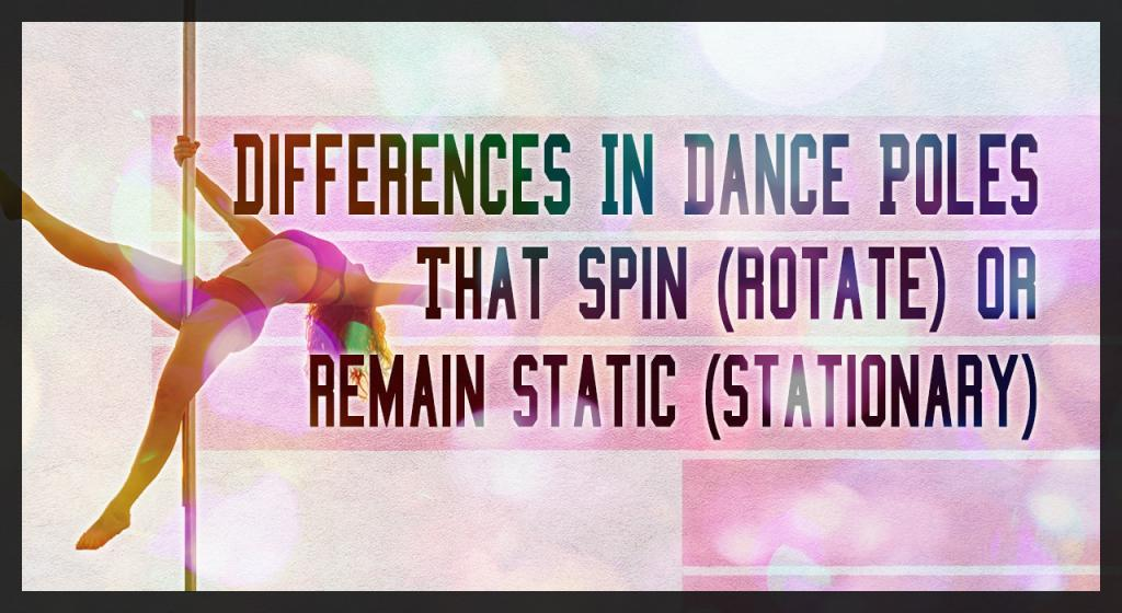 Differences in dance poles that spin or static stationary