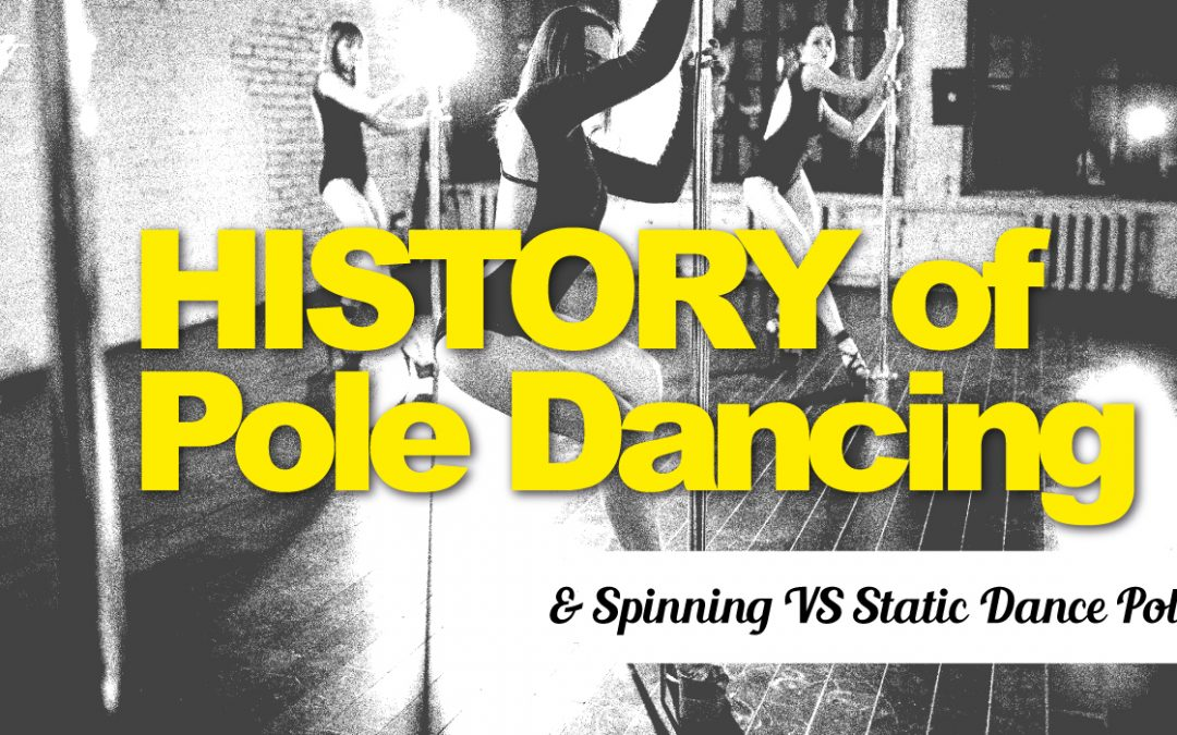 History of Pole Dancing and Spinning VS Static Dance Poles