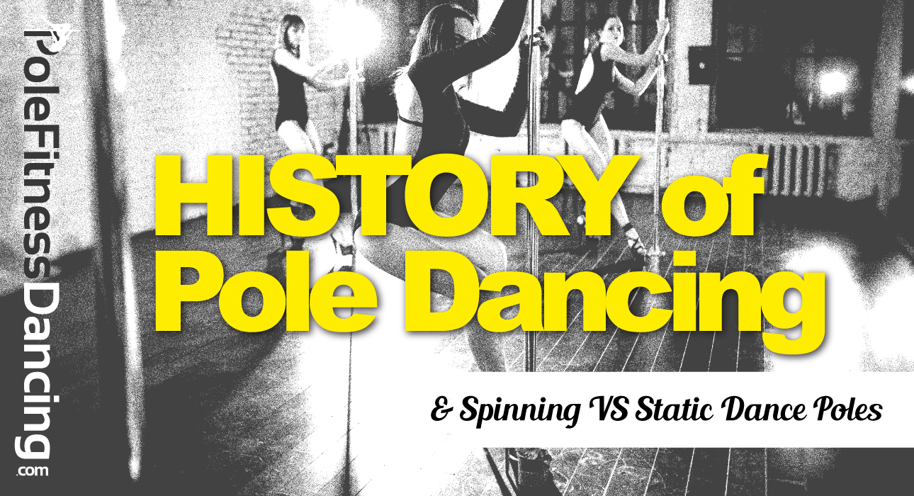 who invented pole dancing History of Pole Dancing and Spinning VS Static Dance Poles