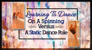 Learning to dance on a spinning versus a static dance pole
