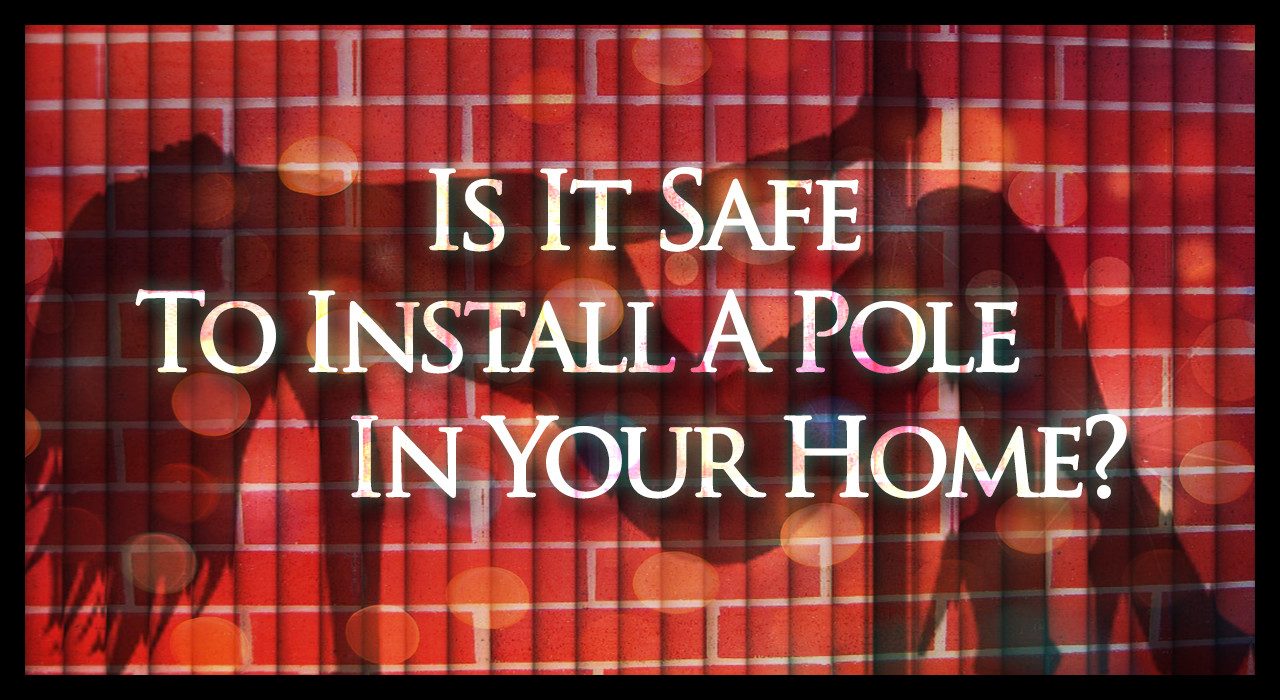 Is It Safe To Install A Pole In Your Home?