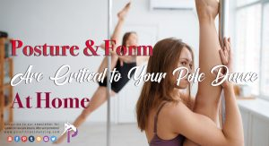why posture and form are critical in pole dancing fitness especially for for beginner Pole Fitness training