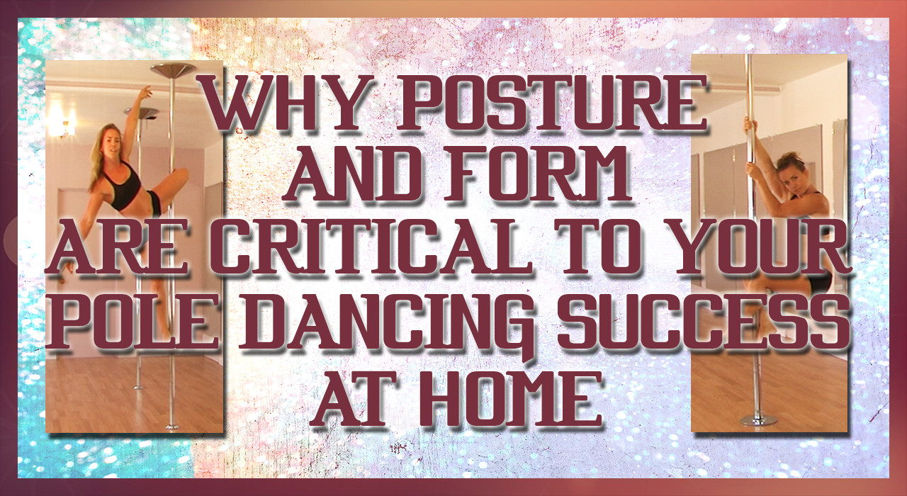 Why Posture And Form Are Critical To Your Pole Dancing Success At Home