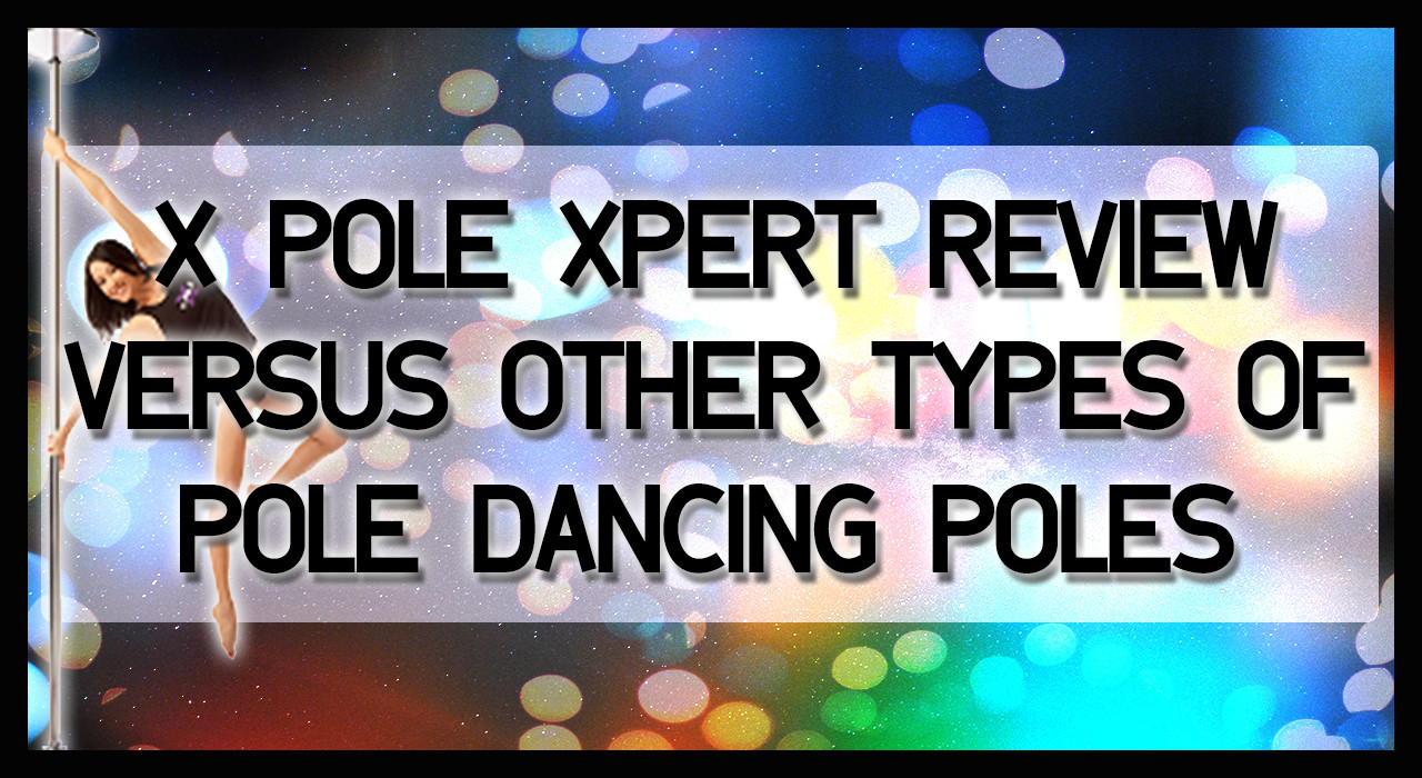 x pole xpert review versus other types of dance poles