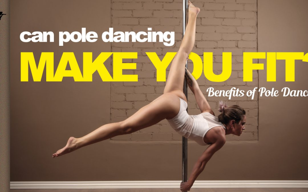 Can Pole Dancing Make You Fit | Benefits of Pole Dancing