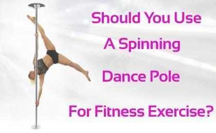 should you use a spinning dance pole for fitness exercise