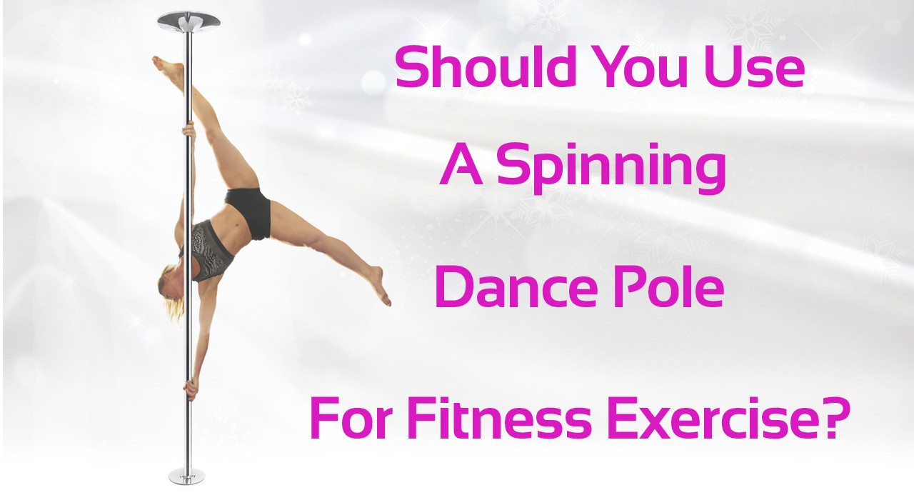 Should You Use A Spinning Dance Pole For Fitness Exercise?