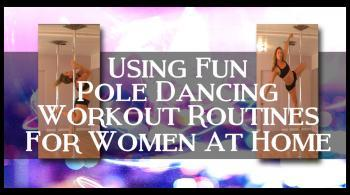 using fun pole dancing workout routines for women at home