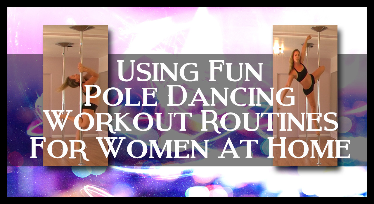 How To Use Fun Pole Dancing Workout Routines For Women At Home