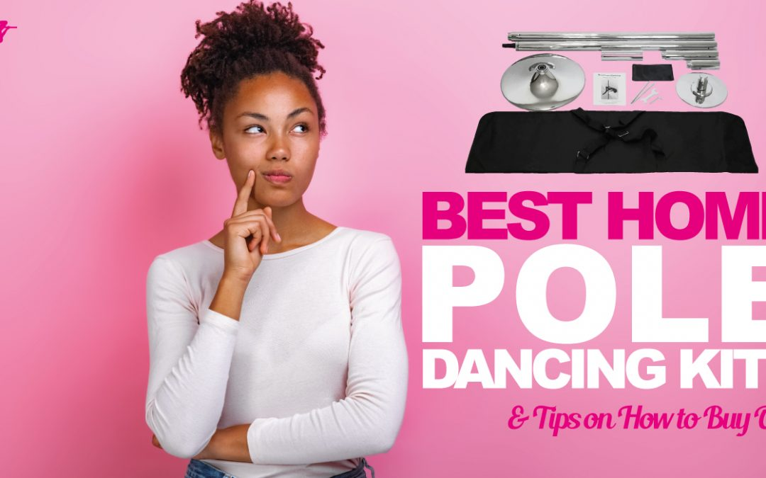 Best Home Pole Dancing Kits And Tips On How To Buy One