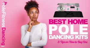 A Girl Thinking About The Best Home Pole Dancing Kits And Tips On How To Buy One