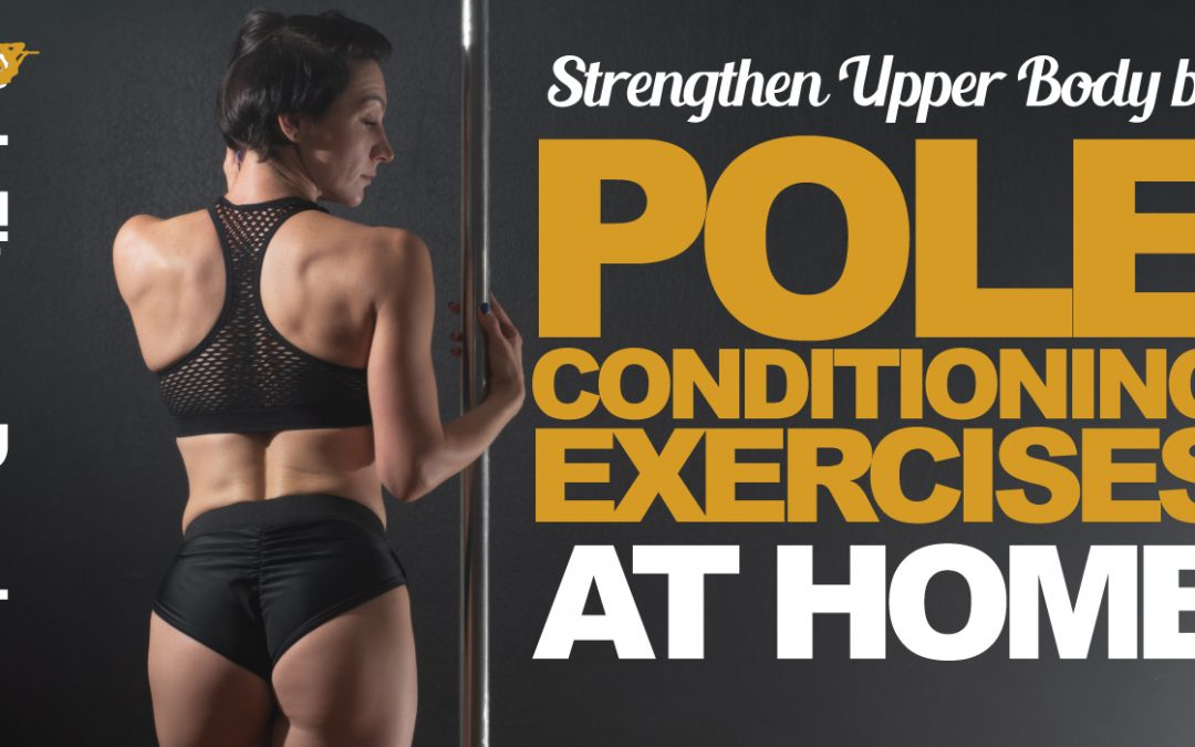 Strengthen Upper Body By Pole Conditioning Exercises At Home