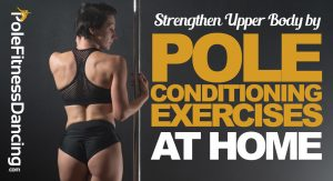 A woman's upper body with pole and Strengthen Upper Body By Pole Conditioning Exercises At Home