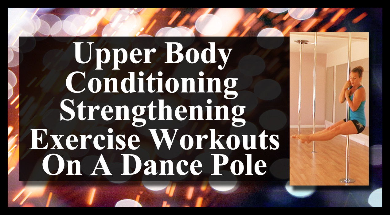 Upper Body Conditioning Strengthening Exercise Workouts On A Dance Pole