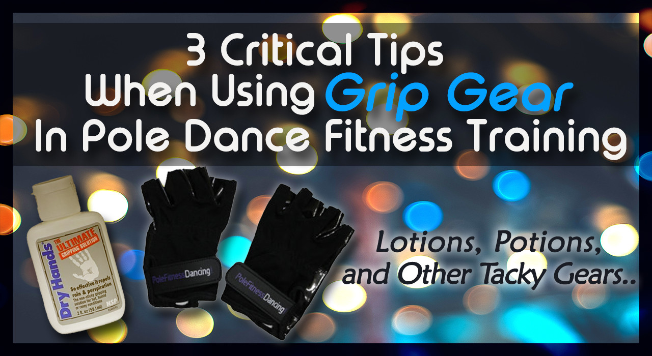 3 Critical Tips When Using Grip Gear In Pole Dance Fitness Training