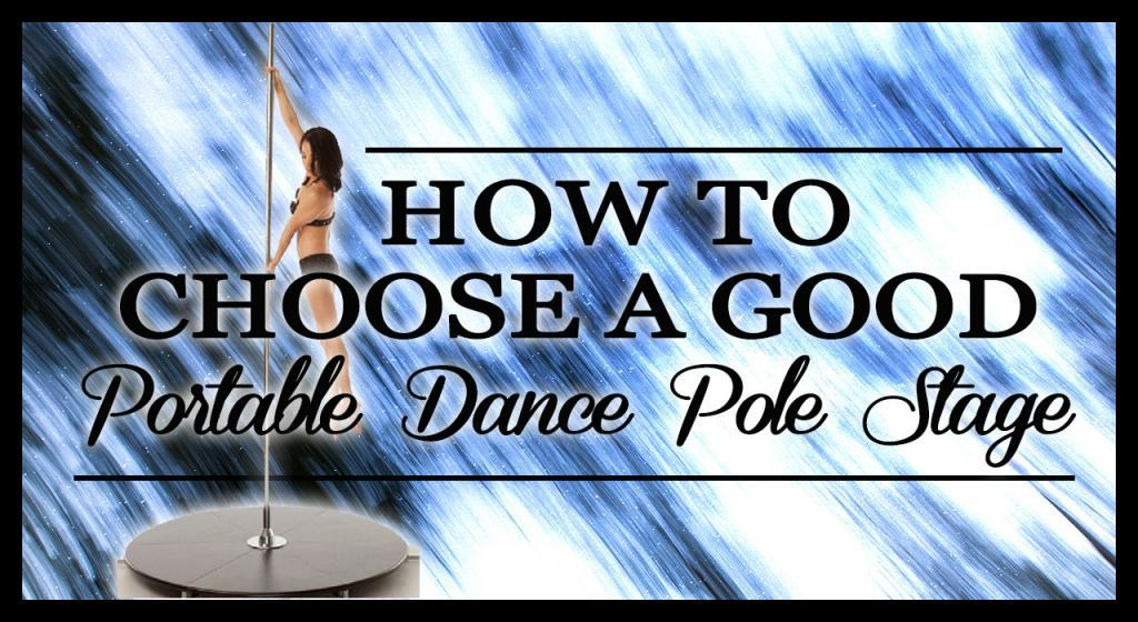 how to choose a good portable freestanding dance pole stage