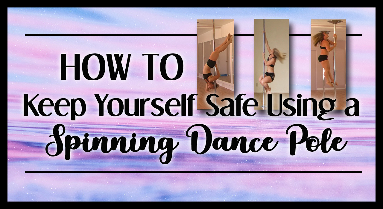 How to Keep Yourself Safe Using a Spinning Dance Pole