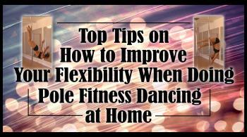 improve your flexibility when doing pole fitness dancing