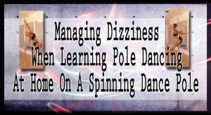 Get rid of dizziness when learning pole dancing at home on a spinning