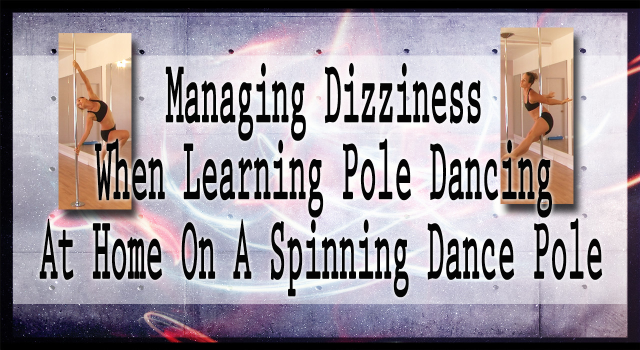Managing Dizziness When Learning Pole Dancing At Home On A Spinning Dance Pole