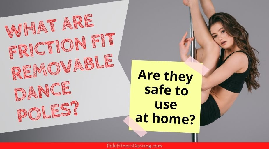 What are Friction Fit Removable Dance Poles and Are They Safe to Use At Home?