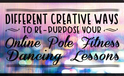 different creatives ways to re-purpose your online pole fitness dancing lessons