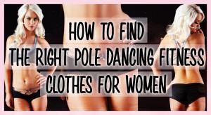 how to find the right pole dancing fitness clothes for women
