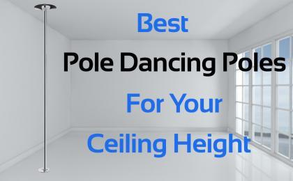 How To Choose the Best pole dancing pole for your home ceiling height