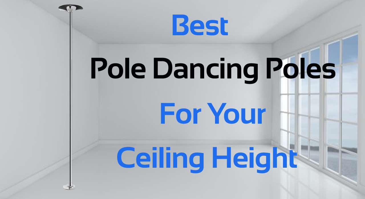 Best Pole Dancing Poles For Your Home Ceiling Height