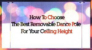 How to choose the best dance pole for your ceiling height in home or studio