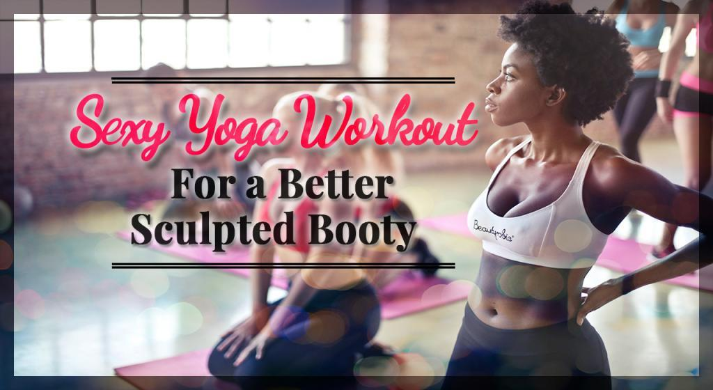 Sexy Yoga Workout for a better sculpted booty