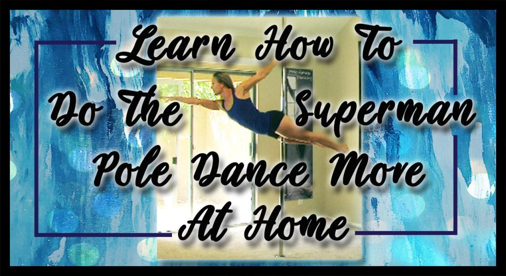 Learn how to do the superman pole dance more at home