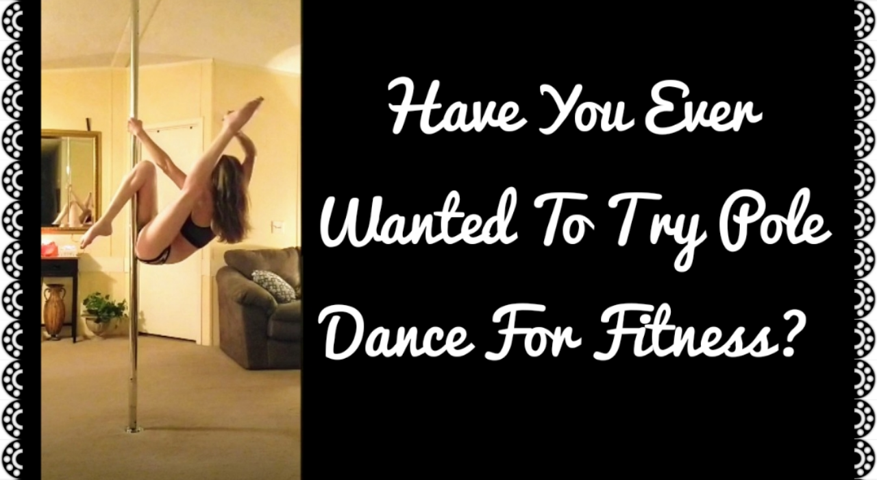 Have You Ever Wanted To Try Pole Dance For Fitness?