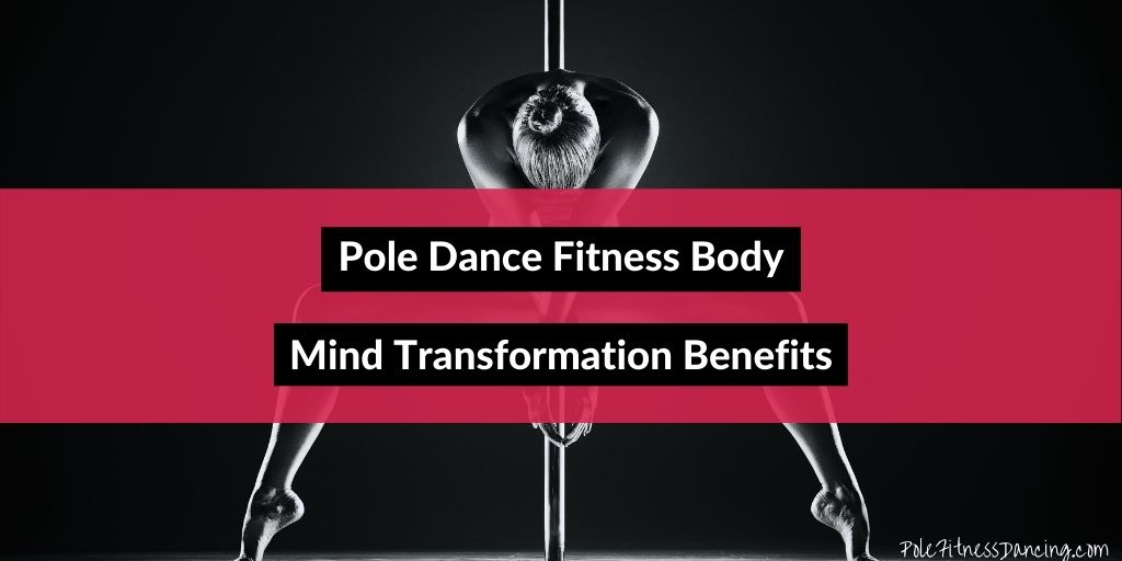 Pole Dance Fitness Body & Mind Transformation Benefits