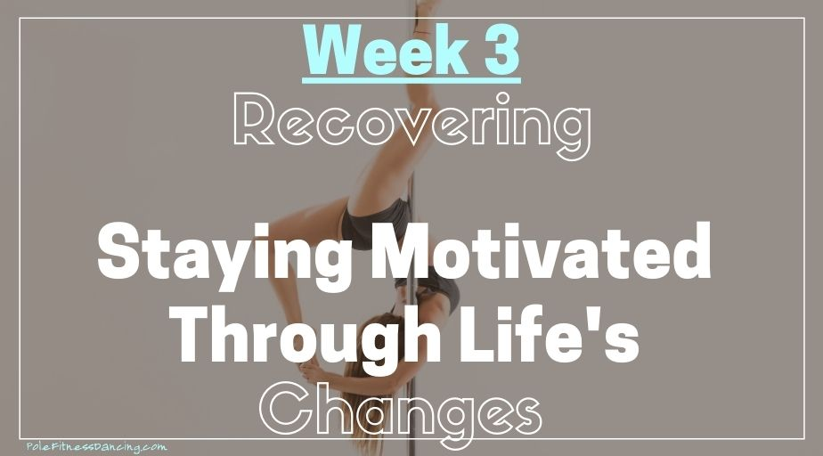 Week 3 | RECOVERING – Staying Motivated Through Life's Changes