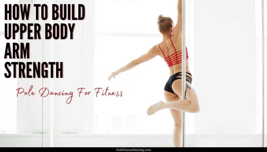 How To Build Upper Body Arm Strength Pole Dancing For Fitness