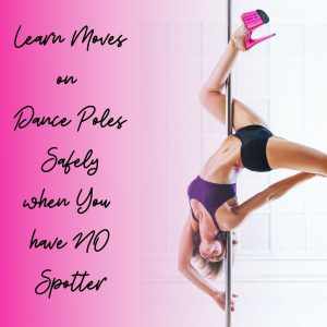 learn moves on dance poles safely with no spotter