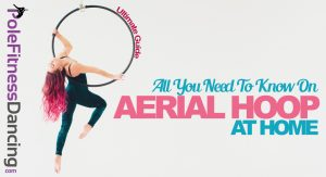 All You Need To Know On Aerial Hoop At Home | Ultimate Guide